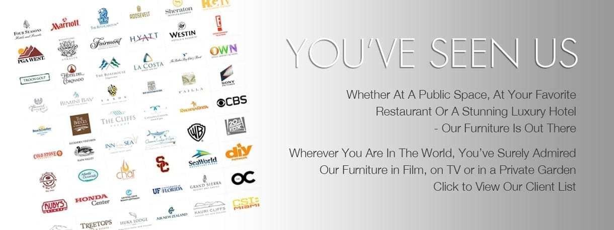 At Your Favorite Restaurant or Luxury Hotel. Our Furniture is out there. Click to View our Outdoor Furniture Client List.